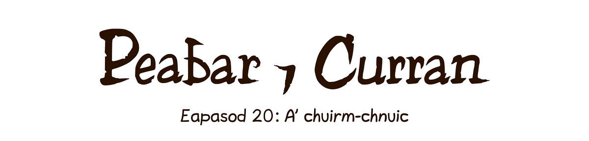 Eapasod 20: A' chuirm-chnuic