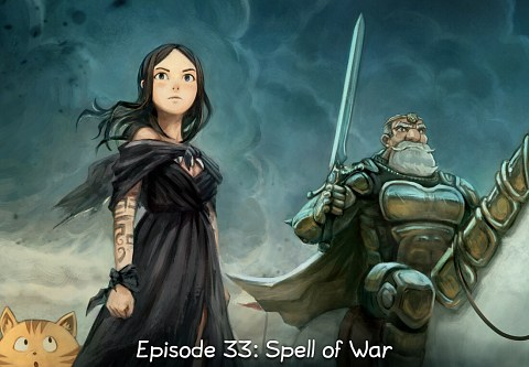 Episode 33: Spell of War (click to open the episode)
