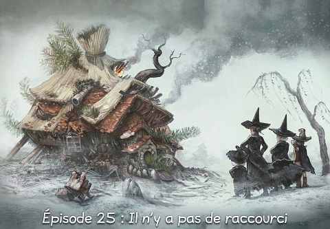 Épisode 25 : Il n'y a pas de raccourci ( cliquez pour ouvrir l'épisode )