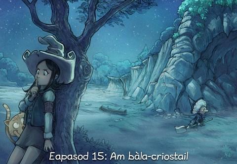 Eapasod 15: Am bàla-criostail (briog a dh'fhosgladh an eapasoid)