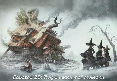 Eapasod 25: Ruigidh each mall muileann (briog a dh'fhosgladh an eapasoid)