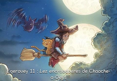 Eqerouey 11 : Lez encraodoeres de Chaoche-a-Oeys (click to open the episode)