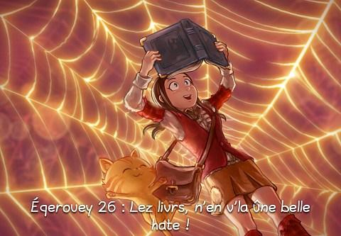 Éqerouey 26 : Lez livrs, n'en v'la ûne belle hate ! (click to open the episode)