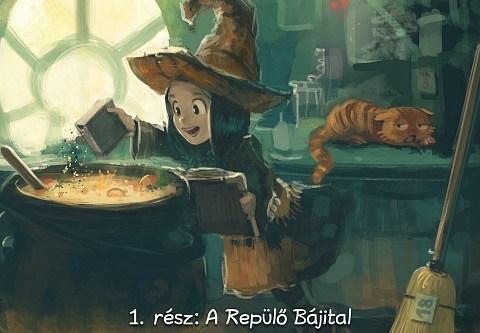 1. rész: A Repülő Bájital (click to open the episode)