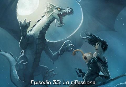 Episodio 35: La riflessione (click to open the episode)