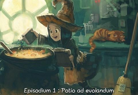 Episodium 1 : Potio ad evolandum (click to open the episode)