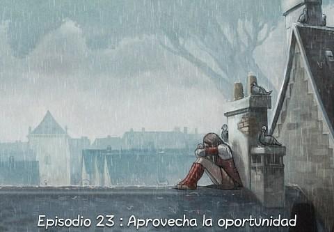 Episodio 23 : Aprovecha la oportunidad (click to open the episode)