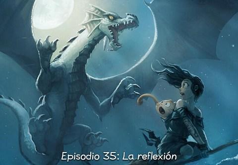 Episodio 35: La reflexión (click to open the episode)