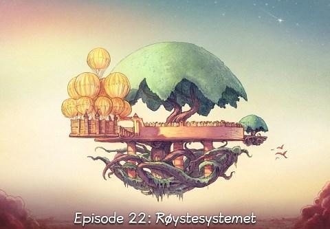 Episode 22: Røystesystemet (trykk for å opna episoden)