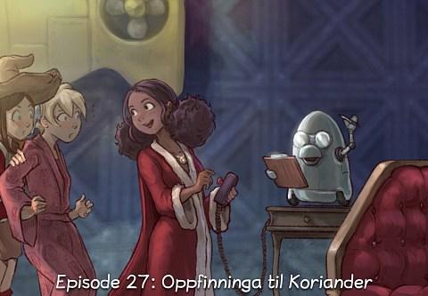 Episode 27: Oppfinninga til Koriander (trykk for å opna episoden)