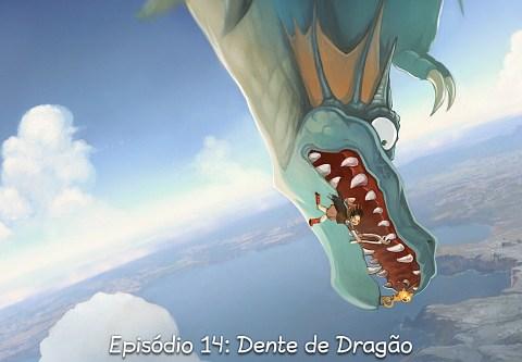 Episódio 14: Dente de Dragão (click to open the episode)