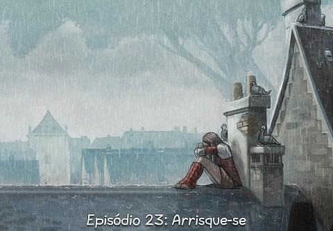 Episódio 23: Arrisque-se (click to open the episode)