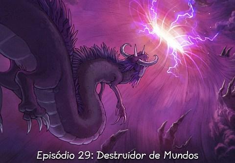 Episódio 29: Destruidor de Mundos (click to open the episode)