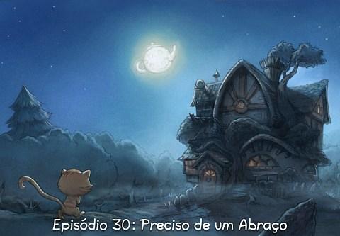Episódio 30: Preciso de um Abraço (click to open the episode)