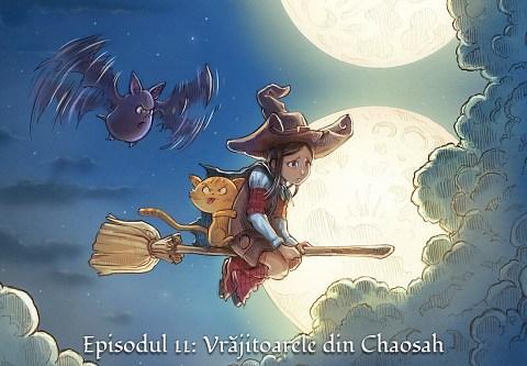 Episodul 11: Vrăjitoarele din Chaosah (click to open the episode)