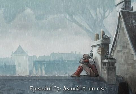 Episodul 23: Asumă-ți un risc (click to open the episode)