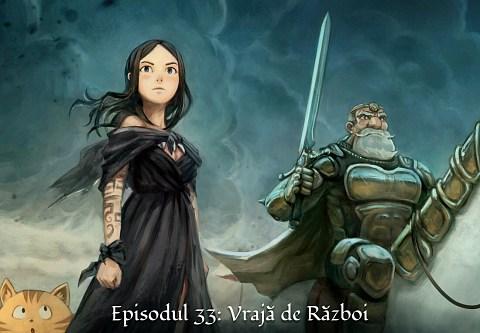 Episodul 33: Vrajă de Război (click to open the episode)