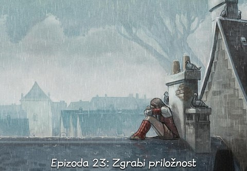 Epizoda 23: Zgrabi priložnost (click to open the episode)